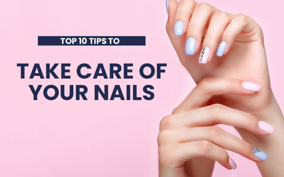 Top 10 tips to take care of your nails